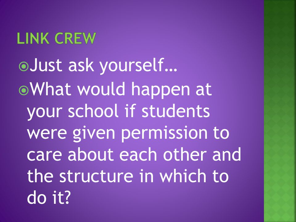  Just ask yourself…  What would happen at your school if students were given permission to care about each other and the structure in which to do it