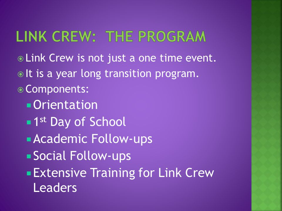  Link Crew is not just a one time event.  It is a year long transition program.