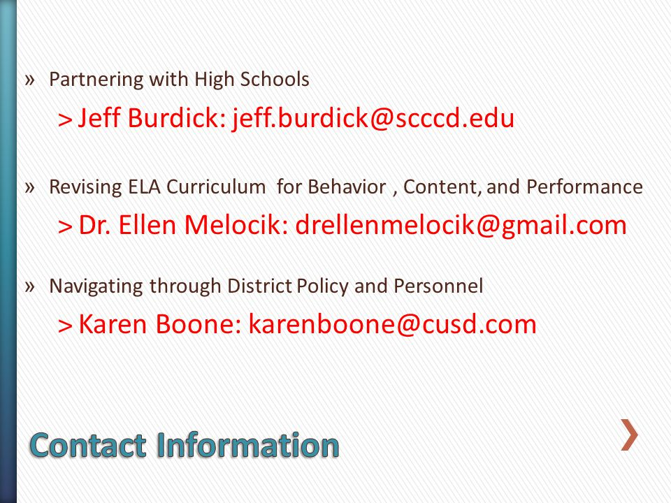 » Partnering with High Schools ˃Jeff Burdick: jeff.burdick@scccd.edu » Revising ELA Curriculum for Behavior, Content, and Performance ˃Dr.