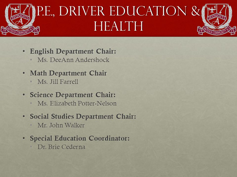 P.E., Driver Education & Health English Department Chair: English Department Chair: Ms.
