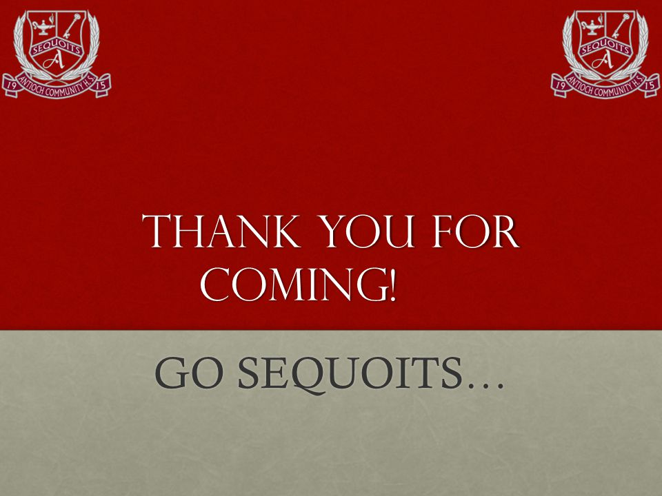 Thank you For Coming! GO SEQUOITS…