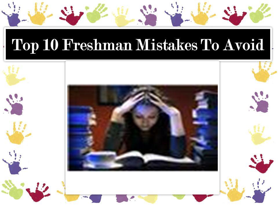 Top 10 Freshman Mistakes To Avoid