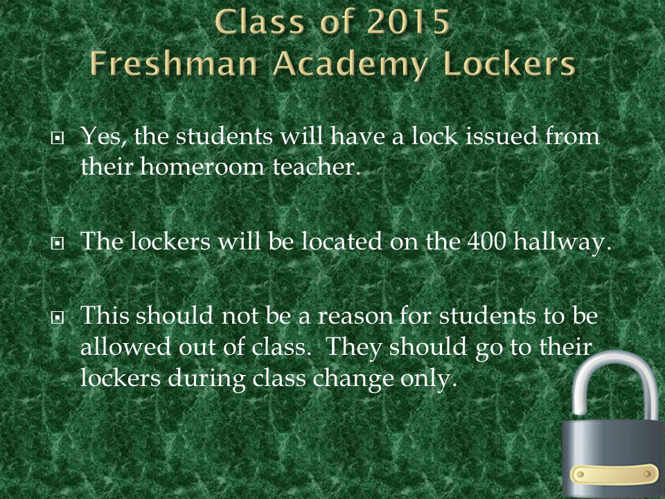  The Freshman Academy will be housed on the 400 hallway  Students should not be in any other area of the building unless it is during 2 nd block, which is their elective time  If you should see a member of the Class of 2015, please call for a CSA to have them escorted to their appropriate designation