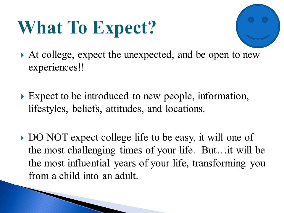  At college, expect the unexpected, and be open to new experiences!.