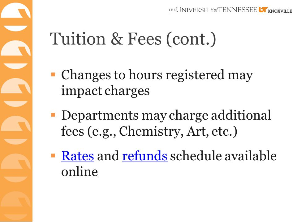 Tuition & Fees (cont.)  Changes to hours registered may impact charges  Departments may charge additional fees (e.g., Chemistry, Art, etc.)  Rates and refunds schedule available online Ratesrefunds