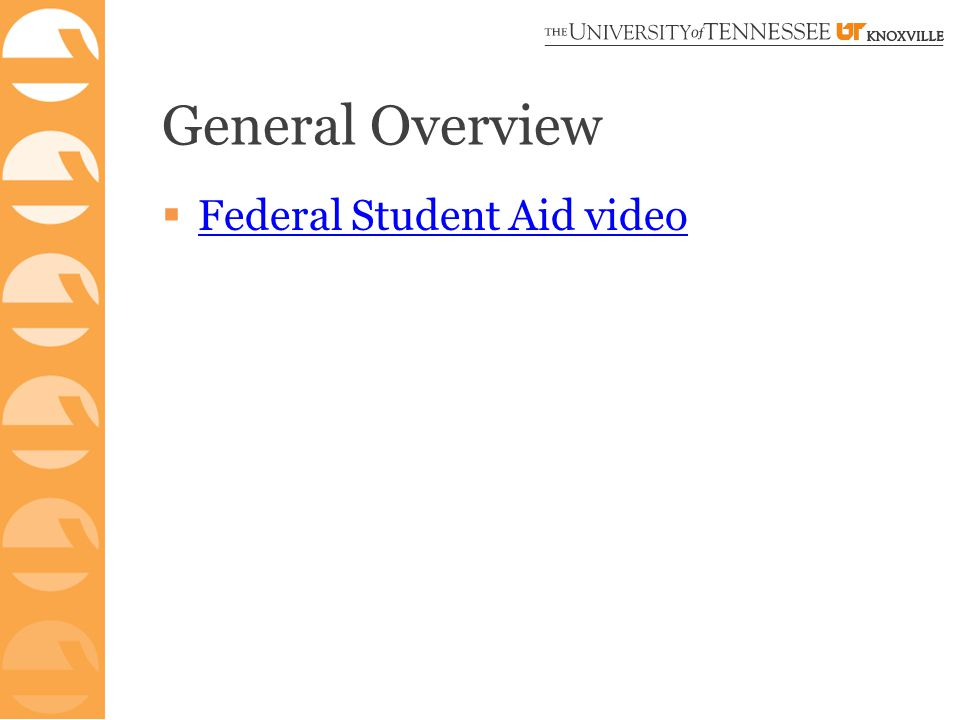 General Overview  Federal Student Aid video Federal Student Aid video
