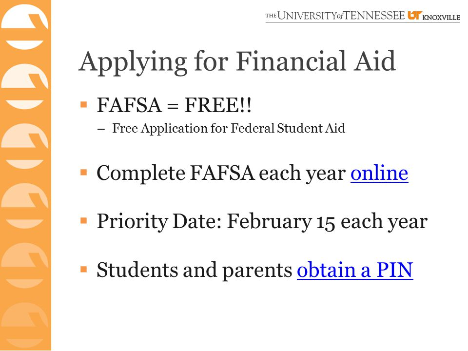 Applying for Financial Aid  FAFSA = FREE!! – Free Application for Federal Student Aid  Complete FAFSA each year onlineonline  Priority Date: Februa