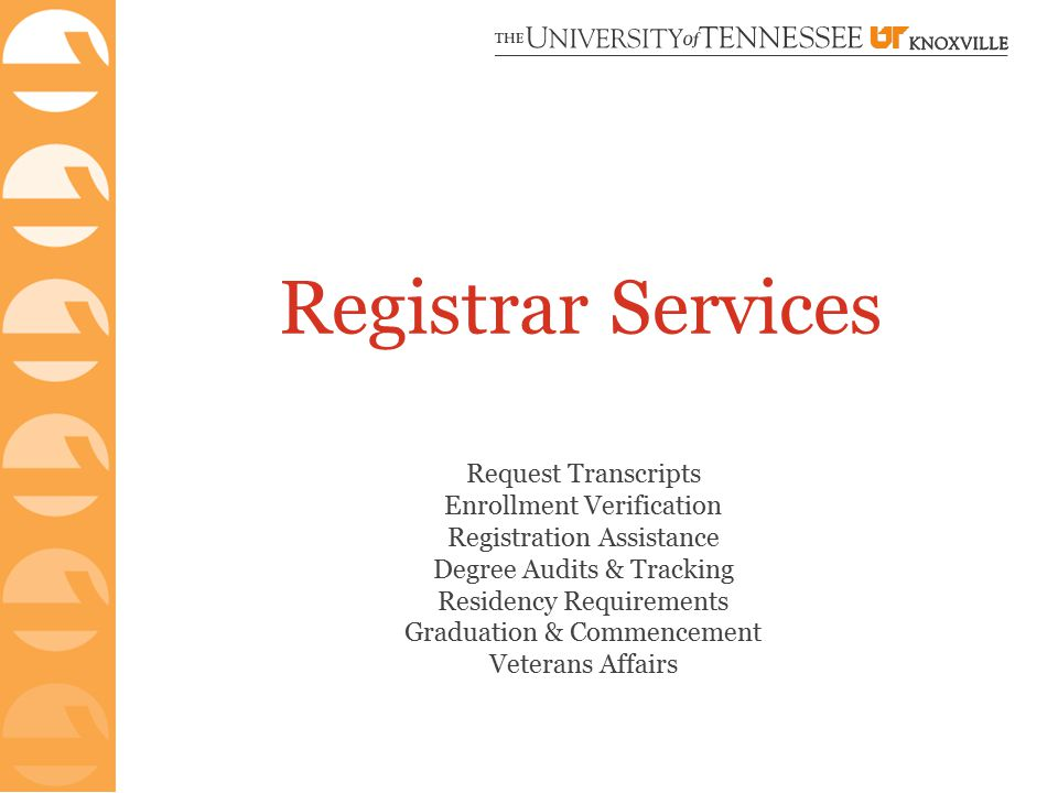 Registrar Services Request Transcripts Enrollment Verification Registration Assistance Degree Audits & Tracking Residency Requirements Graduation & Co