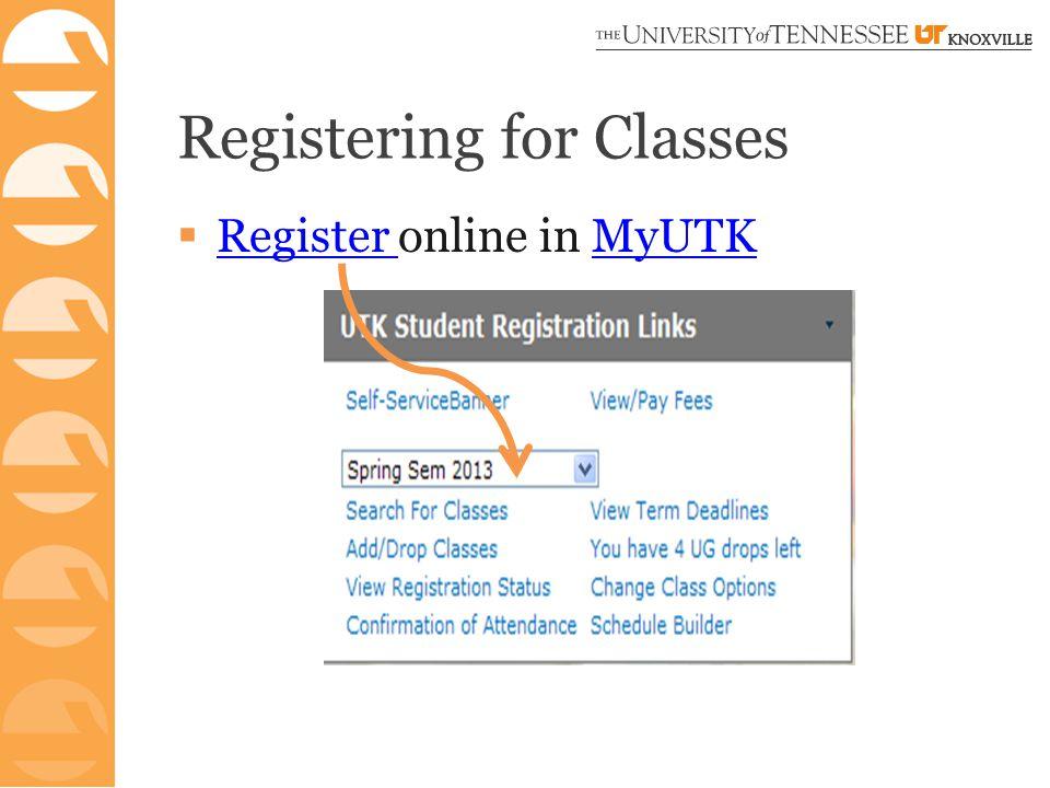 Registering for Classes  Register online in MyUTK Register MyUTK