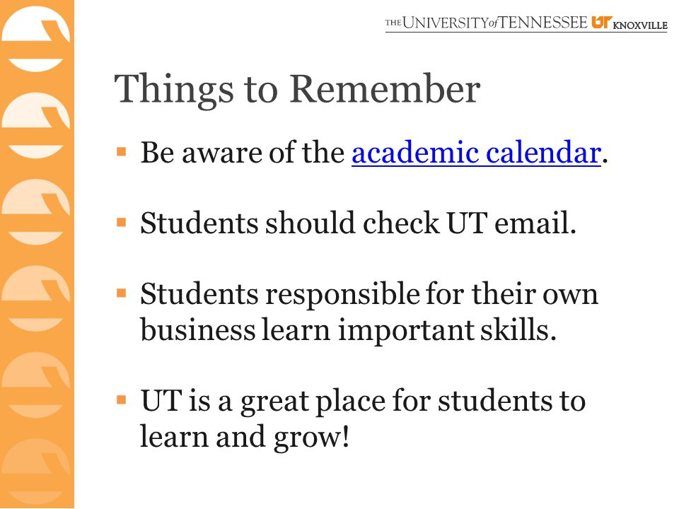 Things to Remember  Be aware of the academic calendar.academic calendar  Students should check UT email.