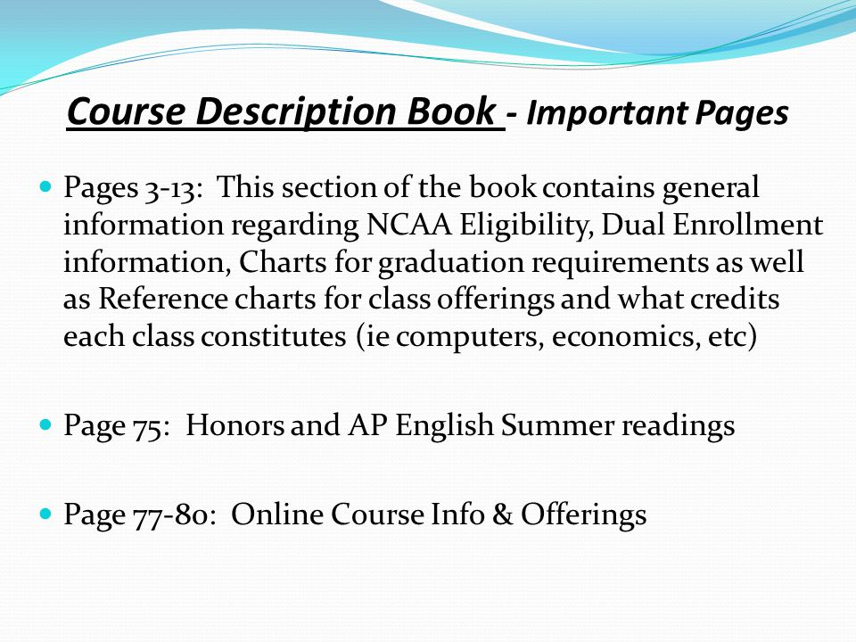 Course Description Book - Important Pages Pages 3-13: This section of the book contains general information regarding NCAA Eligibility, Dual Enrollmen