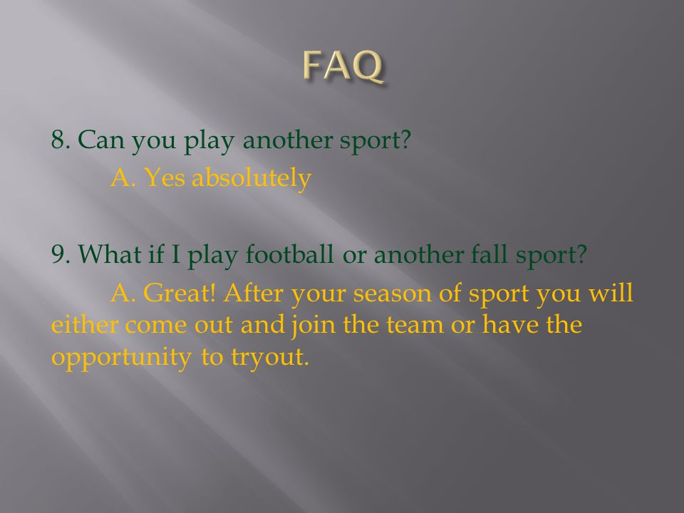 8. Can you play another sport. A. Yes absolutely 9.
