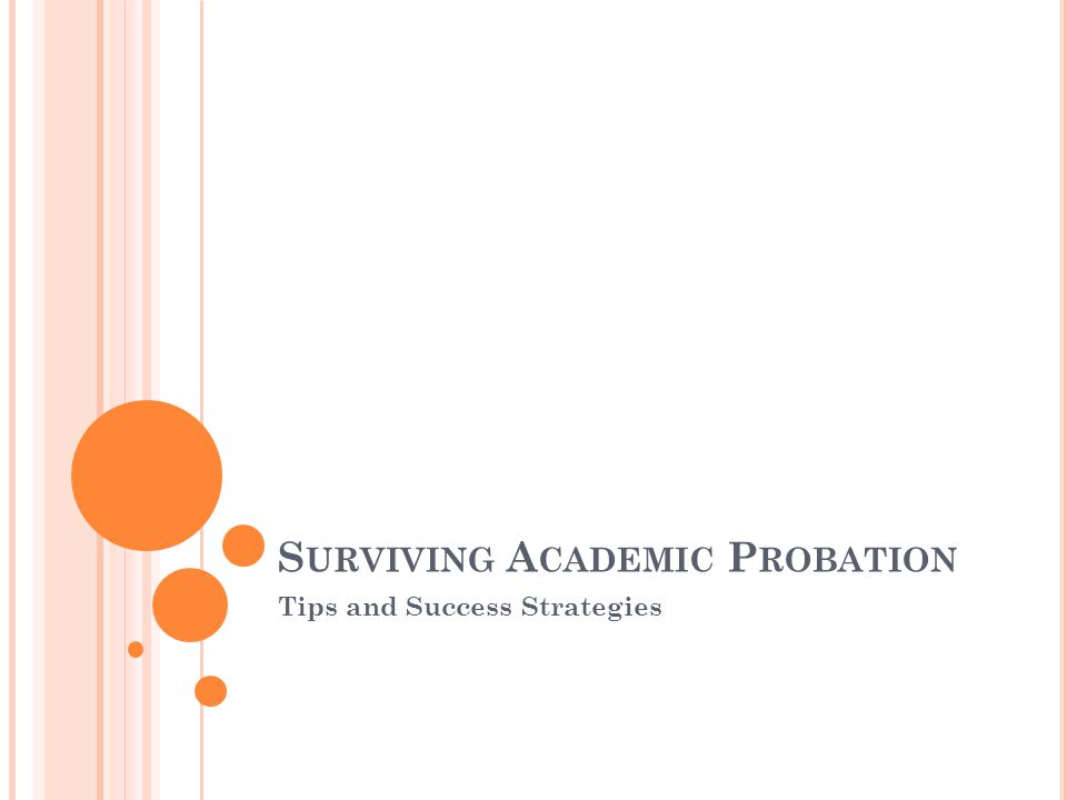 S URVIVING A CADEMIC P ROBATION Tips and Success Strategies