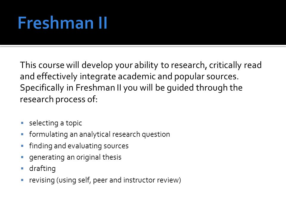 Freshman II is a hybrid course which combines between face-to- face instruction and online learning.