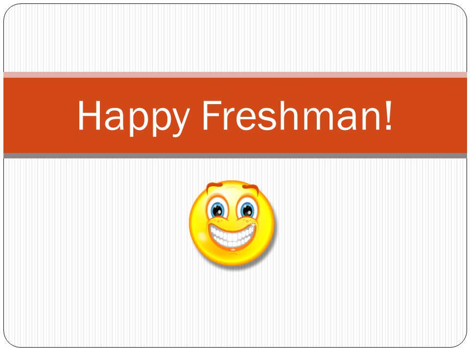 Happy Freshman!