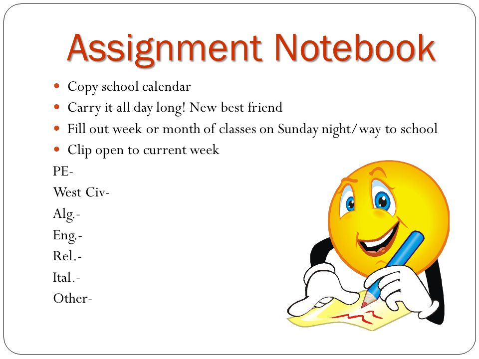 Assignment Notebook Copy school calendar Carry it all day long.