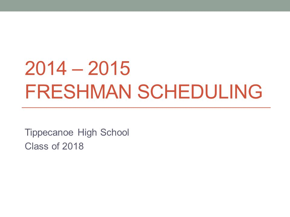 2014 – 2015 FRESHMAN SCHEDULING Tippecanoe High School Class of 2018