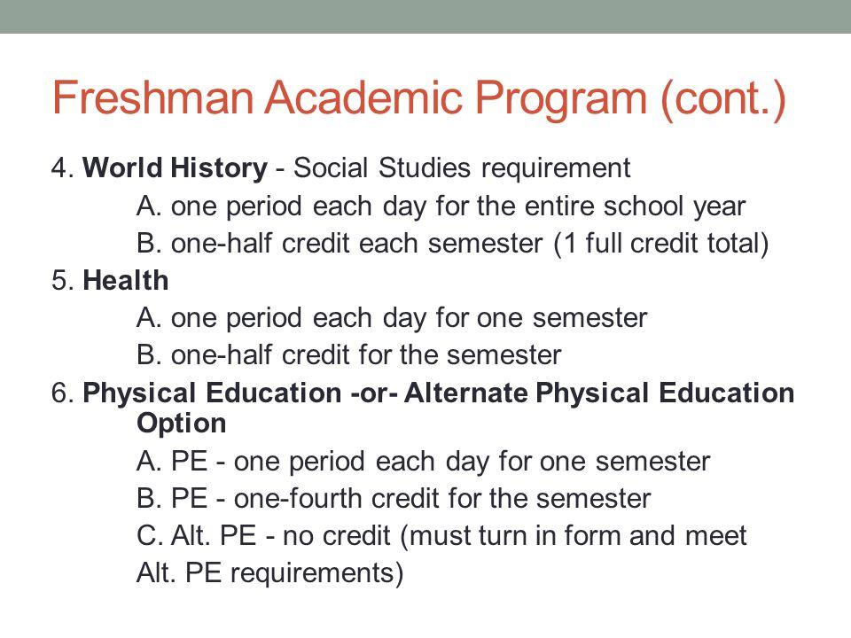 Freshman Academic Program (cont.) 4. World History - Social Studies requirement A.