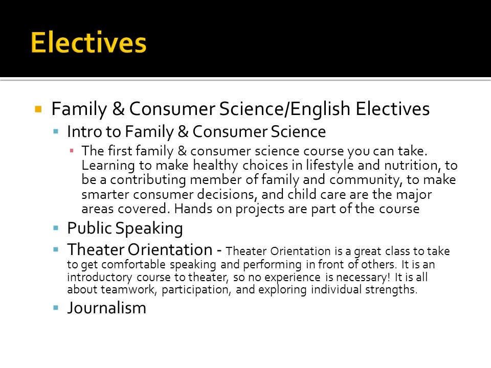  Family & Consumer Science/English Electives  Intro to Family & Consumer Science ▪ The first family & consumer science course you can take. Learning