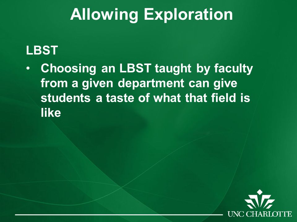 Allowing Exploration LBST Choosing an LBST taught by faculty from a given department can give students a taste of what that field is like