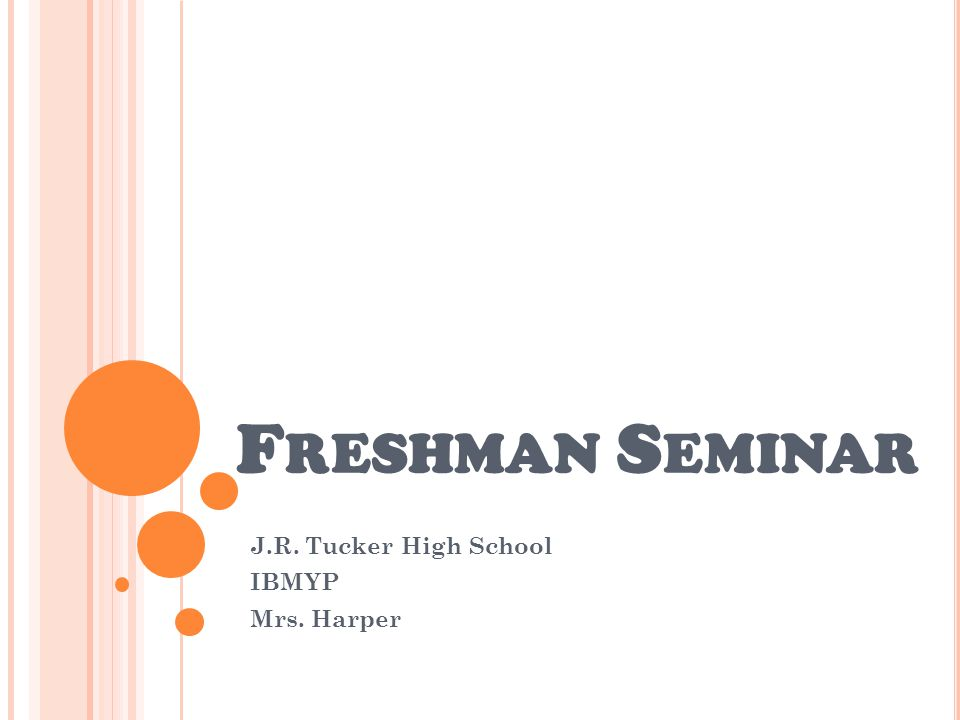 F RESHMAN S EMINAR J.R. Tucker High School IBMYP Mrs. Harper