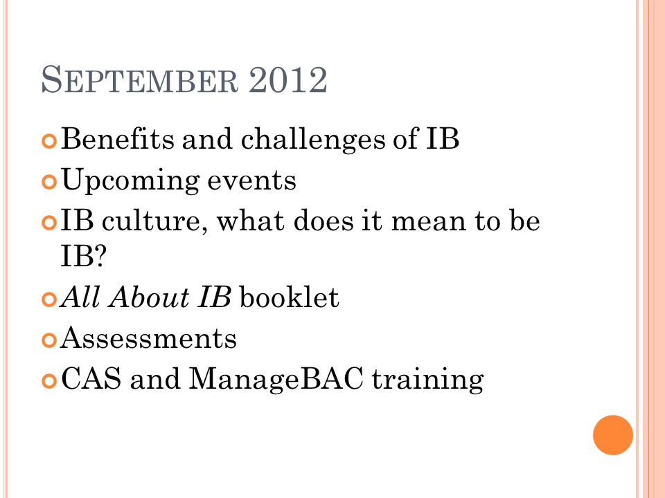 S EPTEMBER 2012 Benefits and challenges of IB Upcoming events IB culture, what does it mean to be IB.