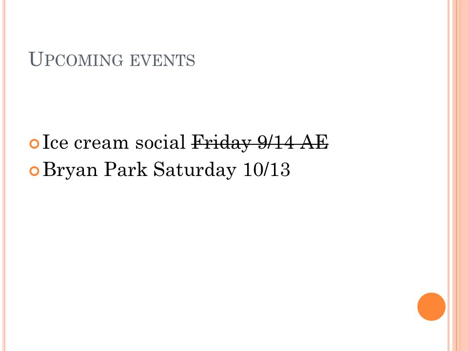 U PCOMING EVENTS Ice cream social Friday 9/14 AE Bryan Park Saturday 10/13