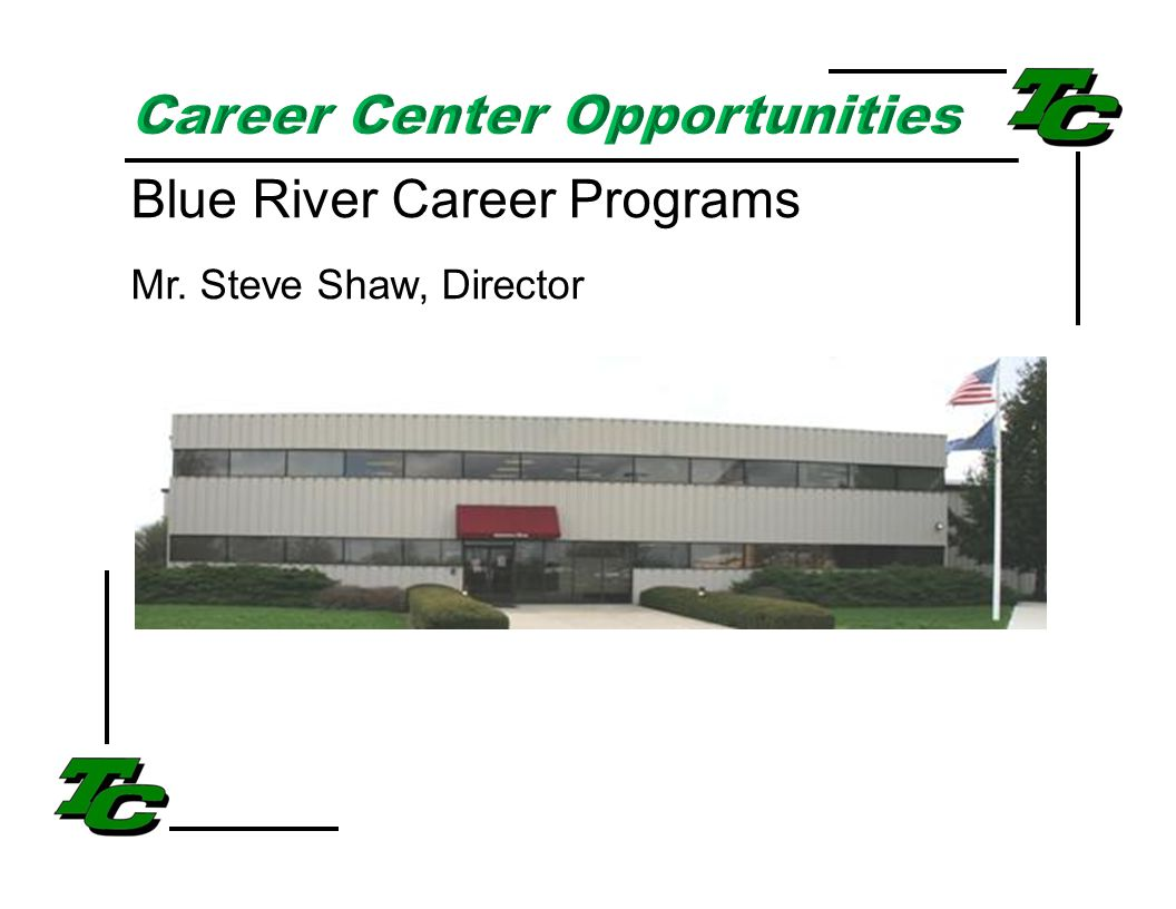 Blue River Career Programs Mr. Steve Shaw, Director