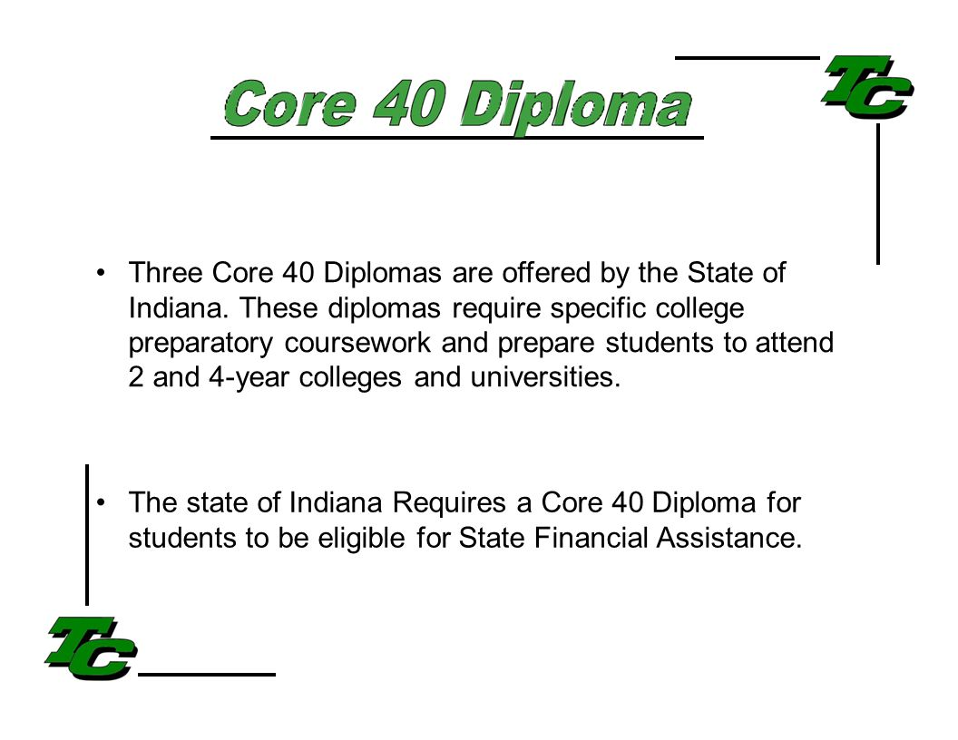 Three Core 40 Diplomas are offered by the State of Indiana.