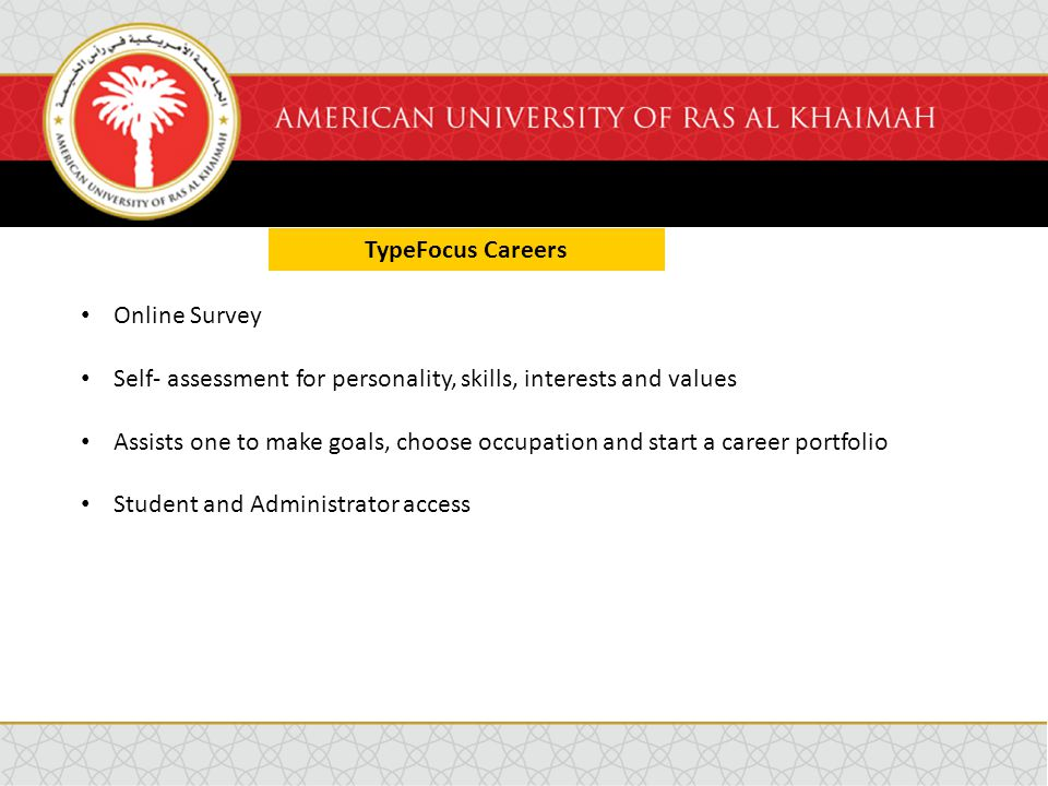TypeFocus Careers Online Survey Self- assessment for personality, skills, interests and values Assists one to make goals, choose occupation and start a career portfolio Student and Administrator access