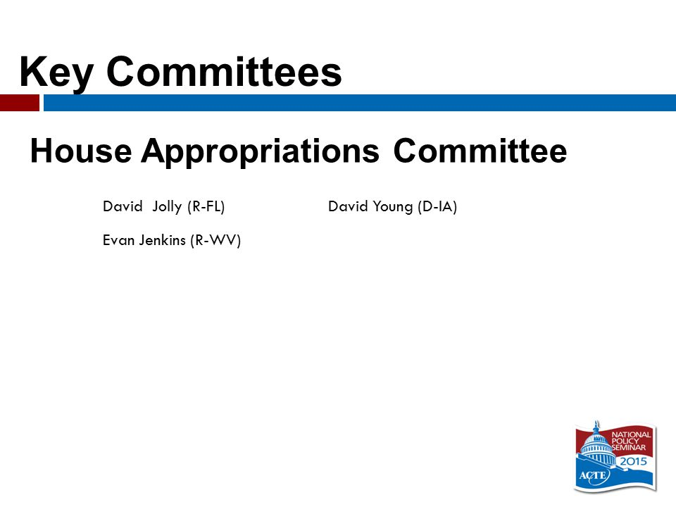 Key Committees House Appropriations Committee David Jolly (R-FL)David Young (D-IA) Evan Jenkins (R-WV)