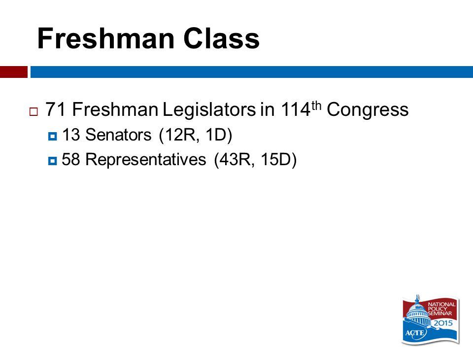 Freshman Class  71 Freshman Legislators in 114 th Congress  13 Senators (12R, 1D)  58 Representatives (43R, 15D)