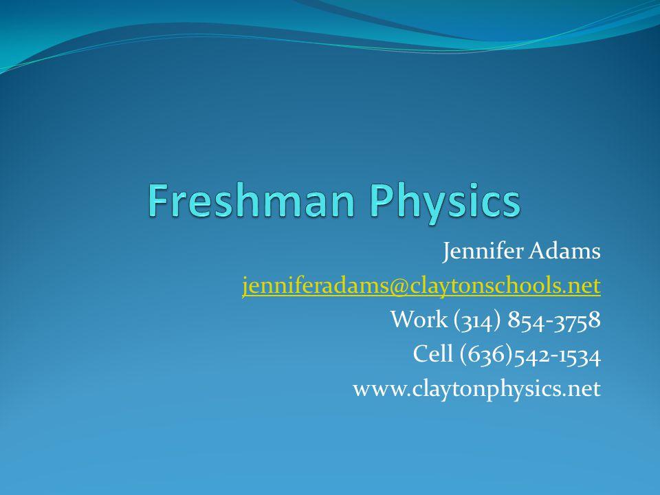 Jennifer Adams jenniferadams@claytonschools.net Work (314) 854-3758 Cell (636)542-1534 www.claytonphysics.net