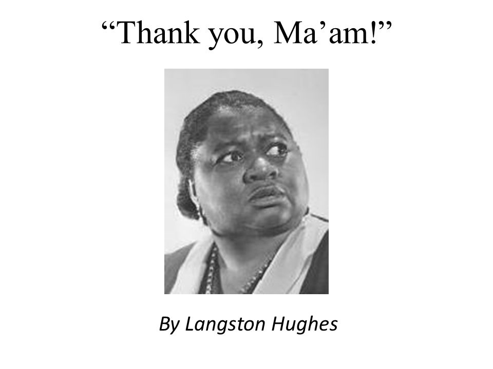 Thank you, Ma'am! By Langston Hughes