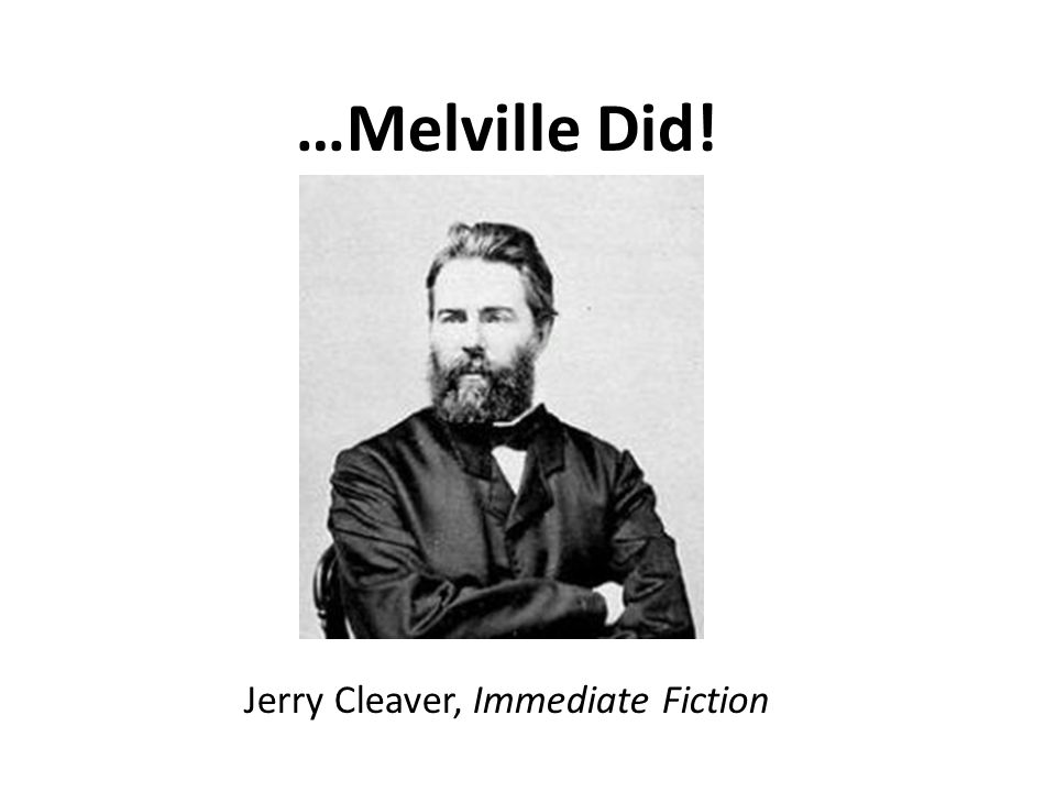 …Melville Did! Jerry Cleaver, Immediate Fiction