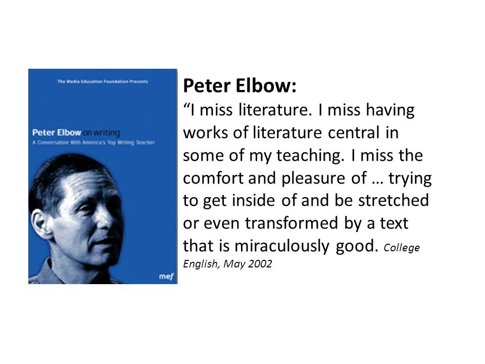 Peter Elbow: I miss literature. I miss having works of literature central in some of my teaching.