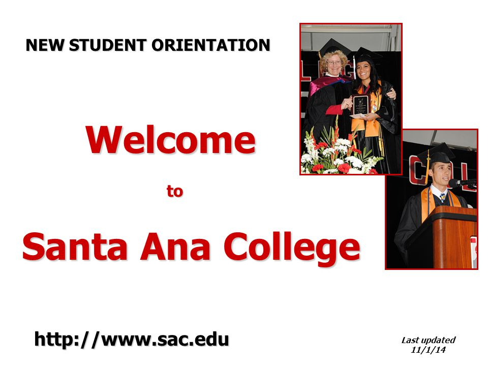 Welcome to Welcome to Santa Ana College Last updated 11/1/14 NEW STUDENT ORIENTATION http://www.sac.edu