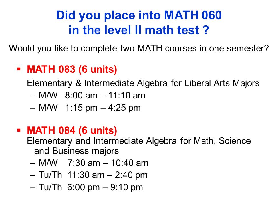 Did you place into MATH 060 in the level II math test .