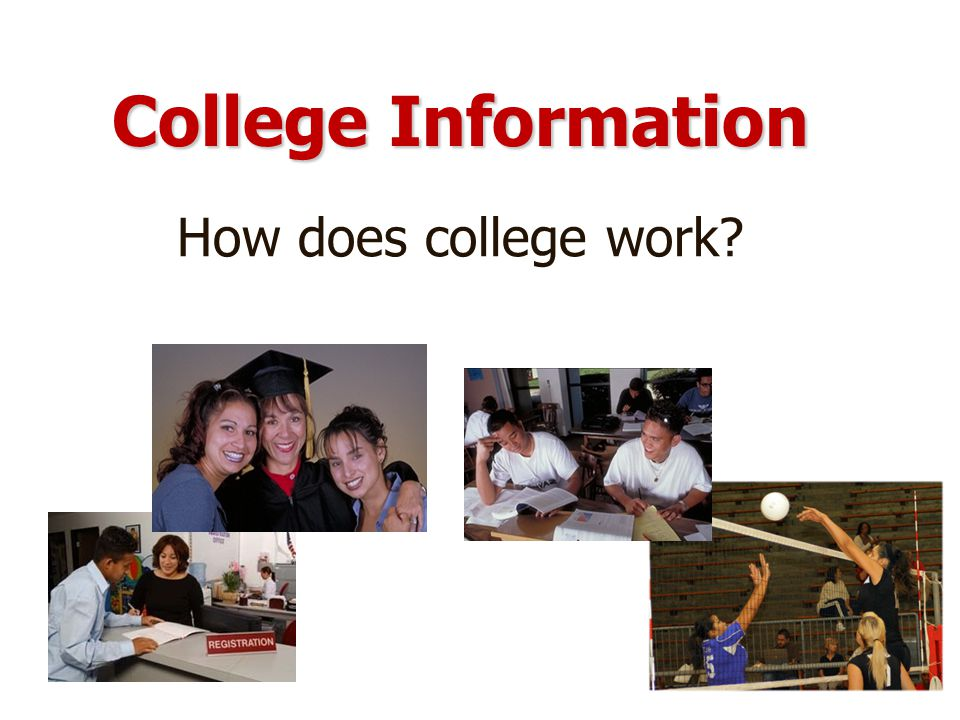 College Information How does college work