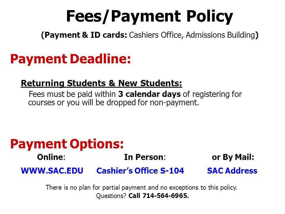 Fees/Payment Policy (Payment & ID cards: Cashiers Office, Admissions Building) Payment Deadline: Returning Students & New Students: Fees must be paid within 3 calendar days of registering for courses or you will be dropped for non-payment.