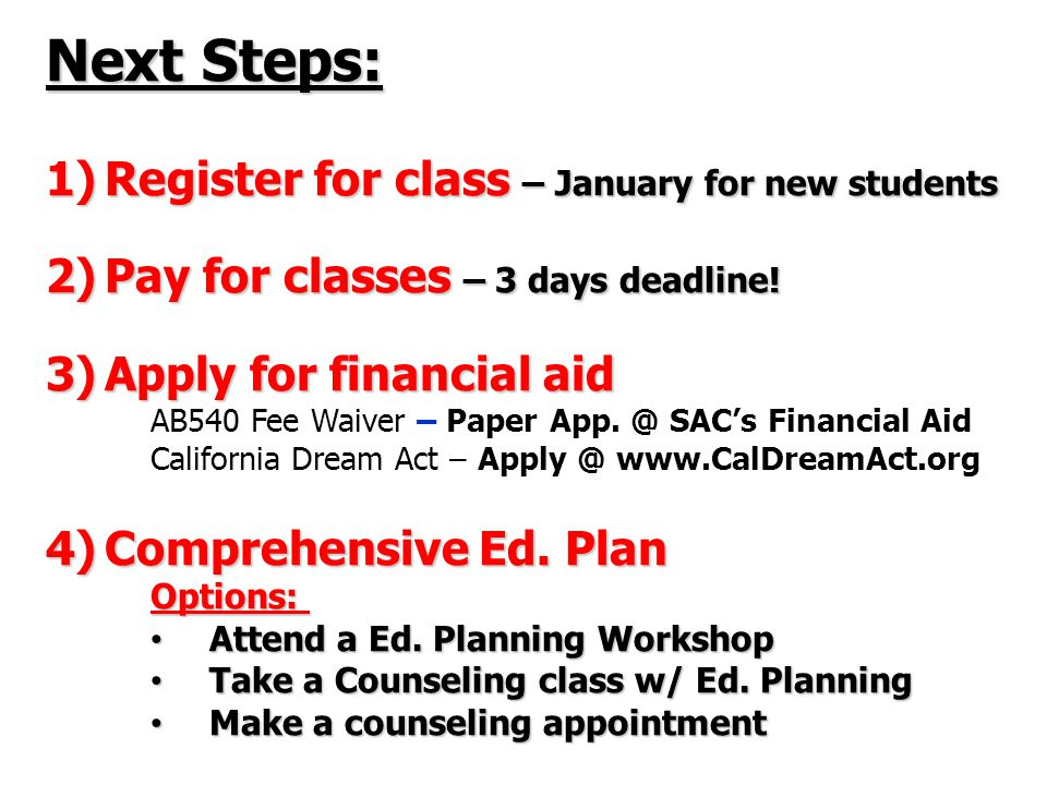 Next Steps: 1)Register for class – January for new students 2)Pay for classes – 3 days deadline.