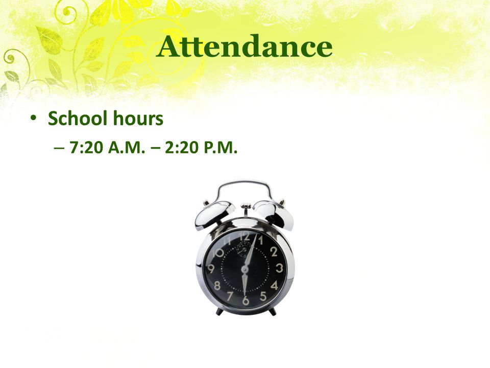 Attendance School hours – 7:20 A.M. – 2:20 P.M.