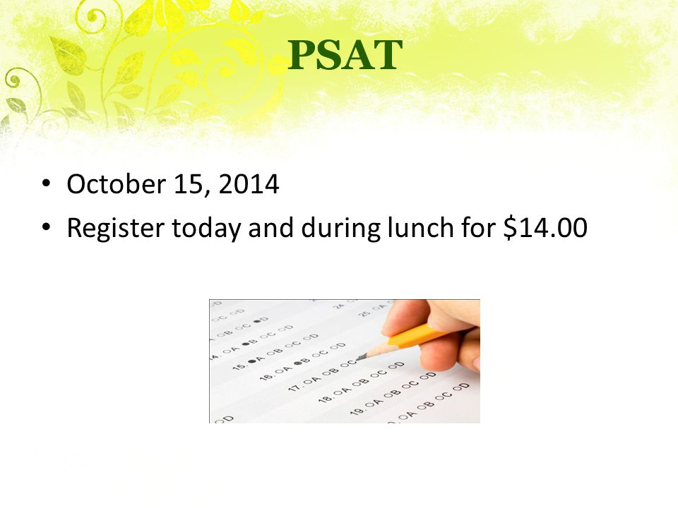 PSAT October 15, 2014 Register today and during lunch for $14.00