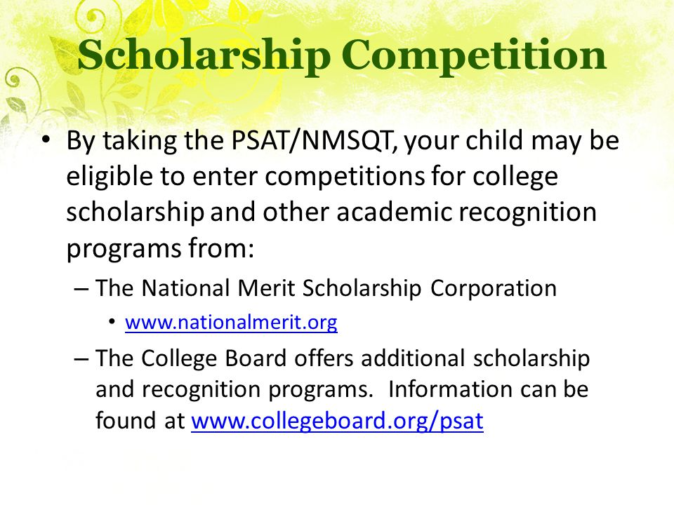 Scholarship Competition By taking the PSAT/NMSQT, your child may be eligible to enter competitions for college scholarship and other academic recognit