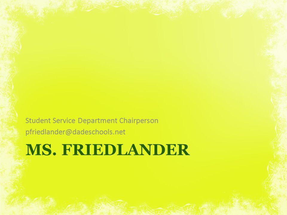 MS. FRIEDLANDER Student Service Department Chairperson pfriedlander@dadeschools.net