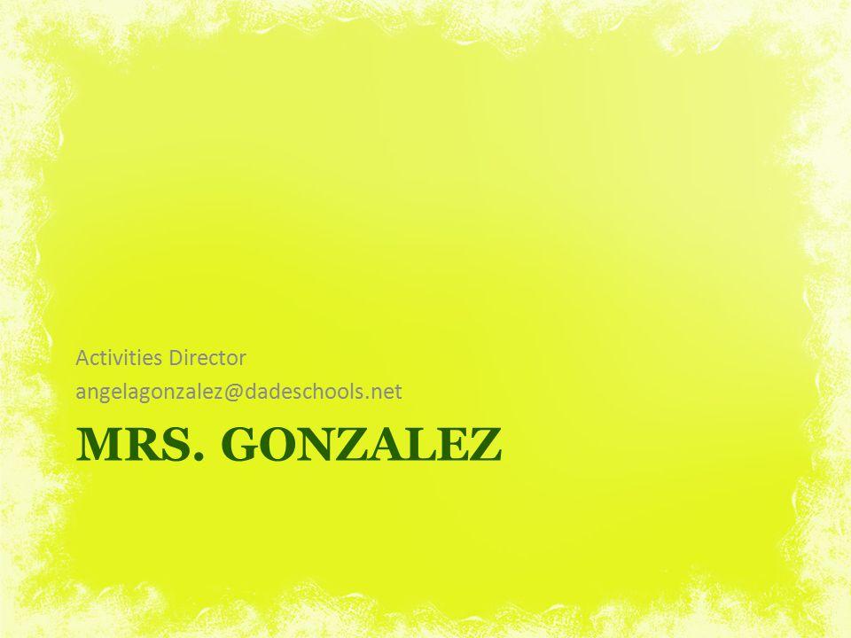 MRS. GONZALEZ Activities Director angelagonzalez@dadeschools.net