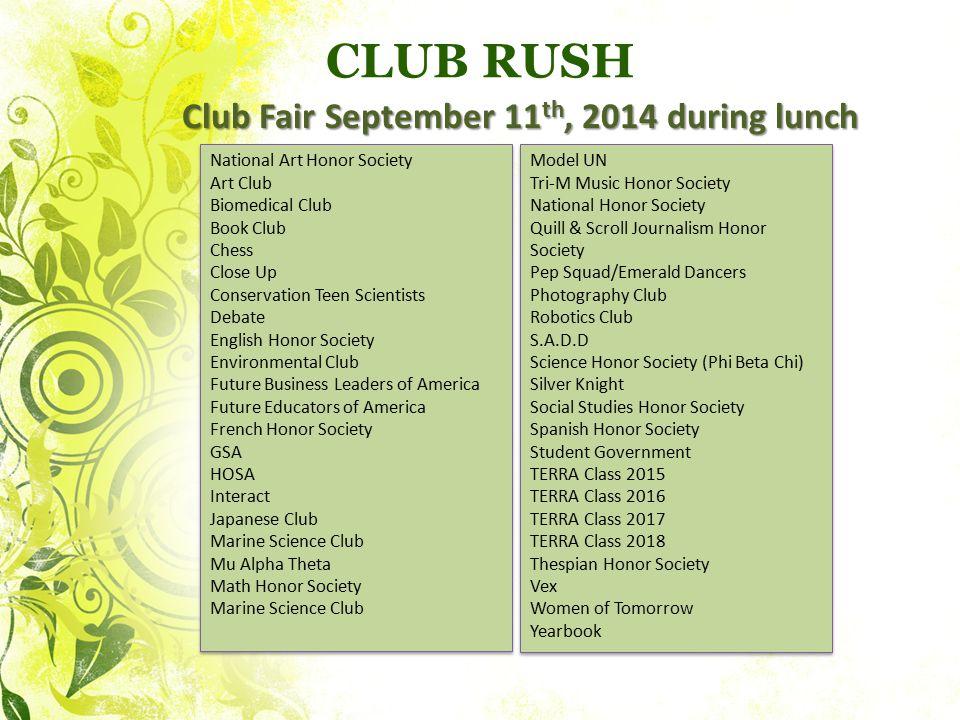 CLUB RUSH Club Fair September 11 th, 2014 during lunch National Art Honor Society Art Club Biomedical Club Book Club Chess Close Up Conservation Teen