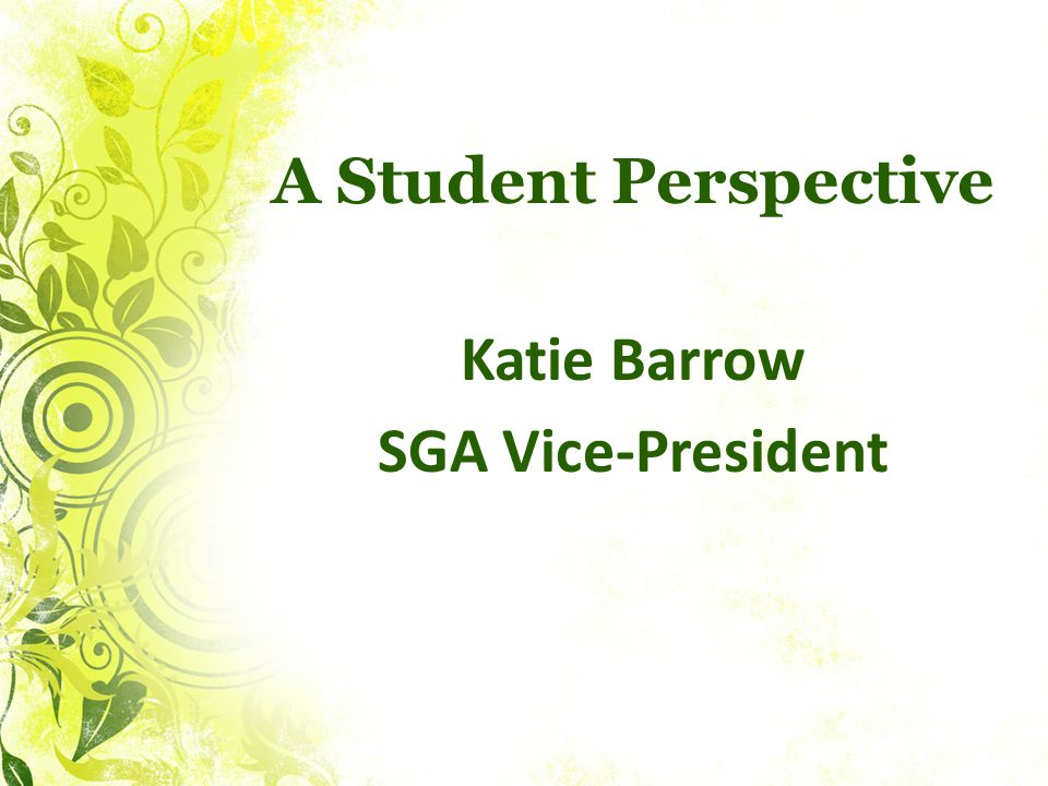 A Student Perspective Katie Barrow SGA Vice-President