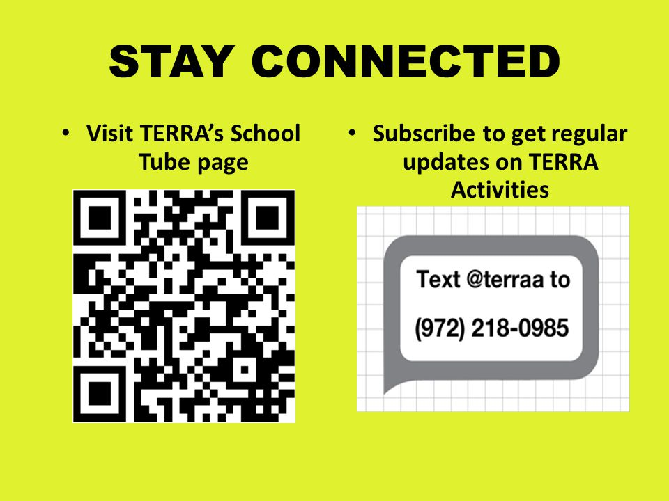 STAY CONNECTED Visit TERRA's School Tube page Subscribe to get regular updates on TERRA Activities