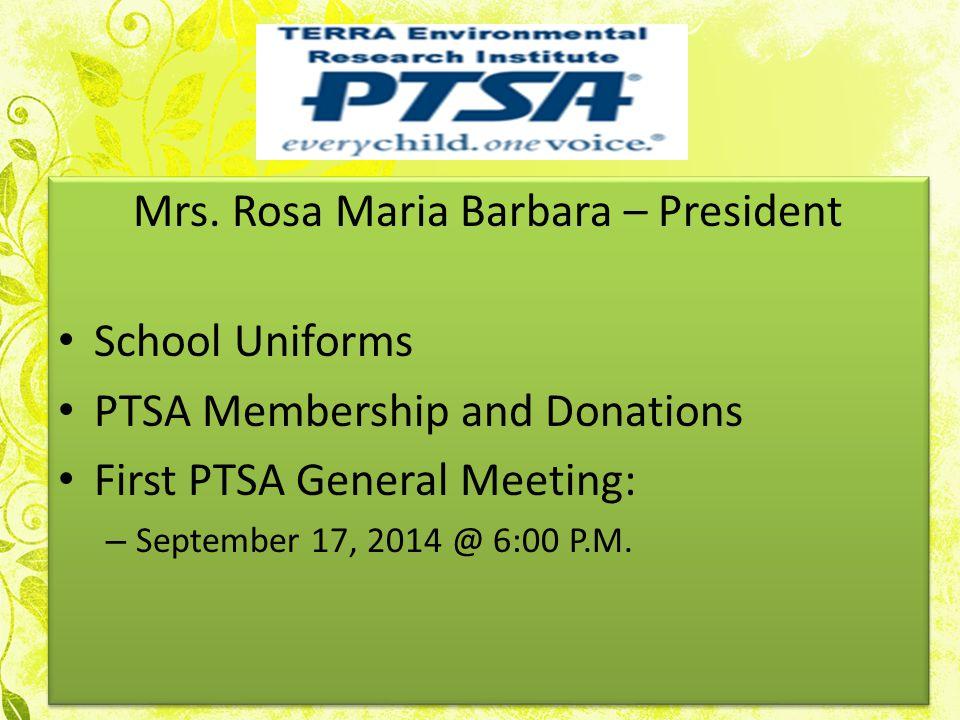 Mrs. Rosa Maria Barbara – President School Uniforms PTSA Membership and Donations First PTSA General Meeting: – September 17, 2014 @ 6:00 P.M. Mrs. Ro